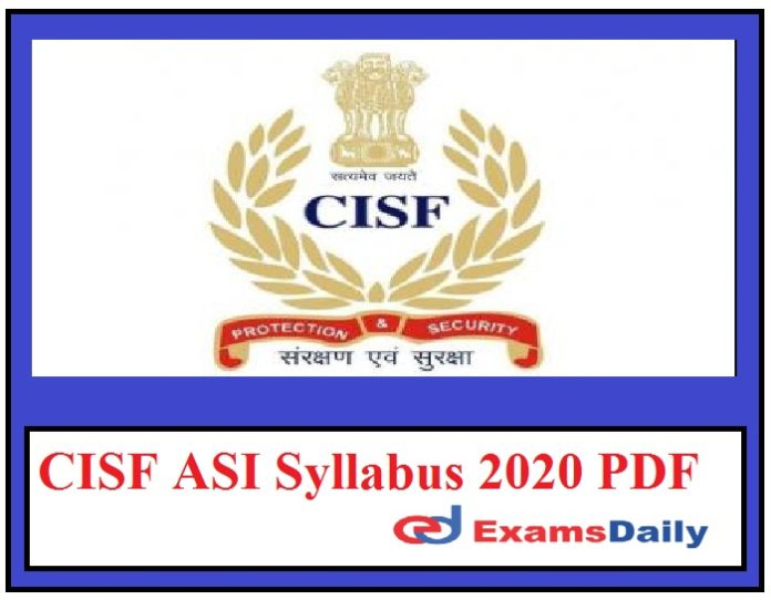 CISF ASI Syllabus 2020 PDF – Download Assistant Sub Inspector Exam Pattern Here!!!