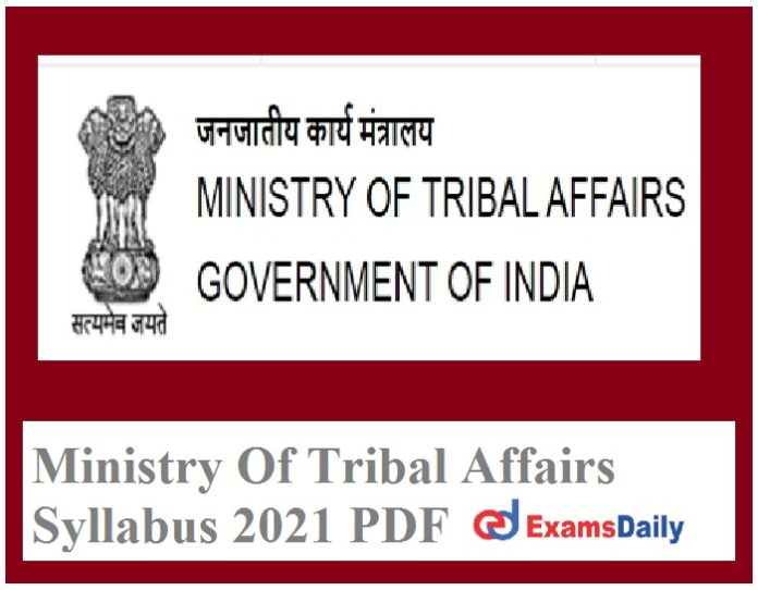 Ministry Of Tribal Affairs Syllabus 2021 PDF – Download Exam Pattern for Assistant Commissioner!!!