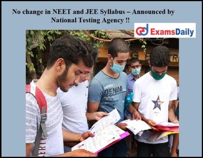 No change in NEET and JEE Syllabus – Announced by National Testing Agency !!