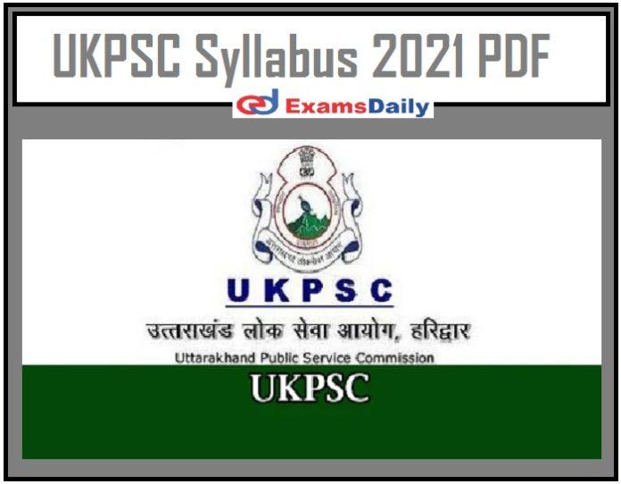 UKPSC Syllabus 2021 PDF – Download Exam Pattern for Vyavasthapak (Admin) Here!!!