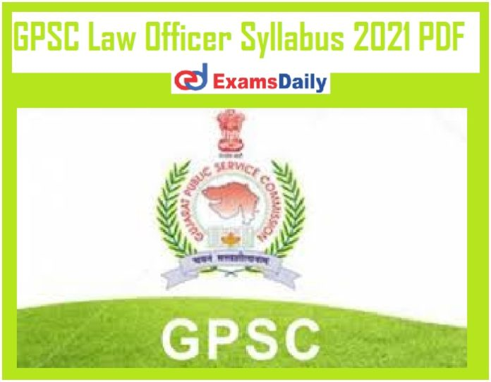 GPSC Law Officer Syllabus 2021 PDF – Download Prelims Test Pattern @ gpsc.gujarat.gov.in!!!