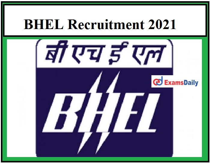 BHEL Recruitment 2021 OUT – Apply for 40 Newly Announced Supervisor Trainee Vacancies Refer Details Here!!!